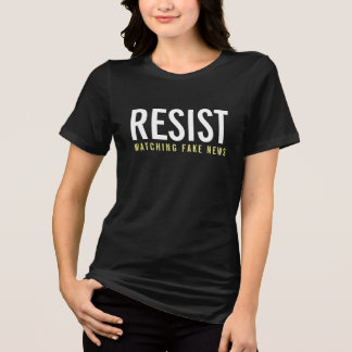 Resist watching fake news T-Shirt
