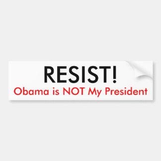¡RESISTA! , Obama no es mi presidente Etiqueta De Parachoque