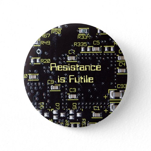 Resistance Is Futile Integrated Circuit Badge button