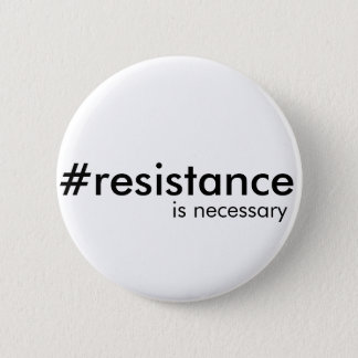 Resistance is sometimes necessary pinback button