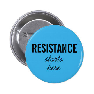 Resistance Starts Here, black text on blue pin