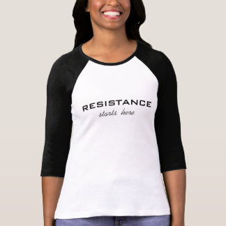 Resistance Starts Here–black text on white–Protest T-Shirt
