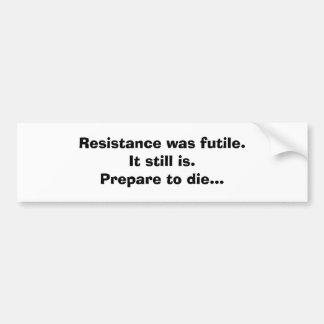 Resistance was futile. bumper sticker