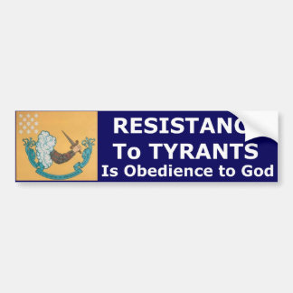 Resistence To Tyrants Is Obedience To God Bumper Sticker