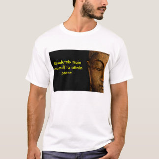 Resolutely Train Yourself To Attain Peace T-Shirt