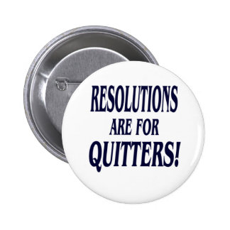 Resolutions are for Quitters Pin