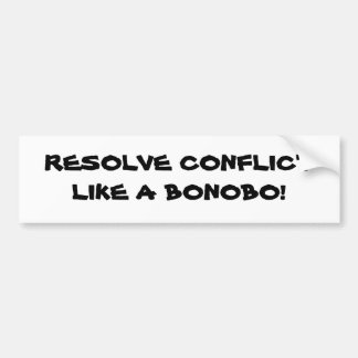 RESOLVE CONFLICT LIKE A BONOBO! BUMPER STICKERS