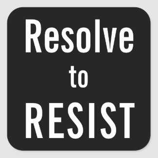 Resolve to RESIST, white letters on black Square Sticker