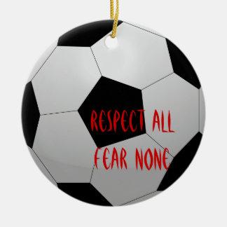 Respect All, Fear None Soccer Ball Ceramic Ornament