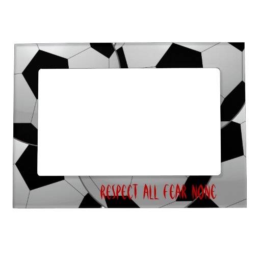 Respect All, Fear None Soccer Ball Picture Frame Magnet