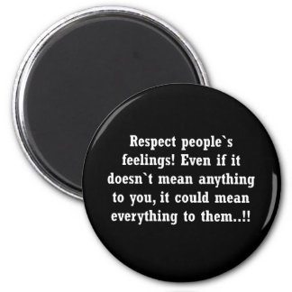 RESPECT CARING OTHER FEELINGS advice comments 2 Inch Round Magnet