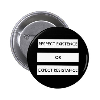 Respect Existence or Expect Resistance Button