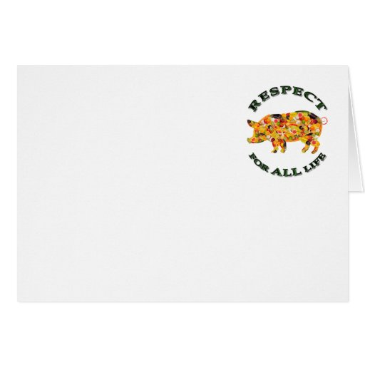 Respect for ALL life - vegetarian pig Greeting Card