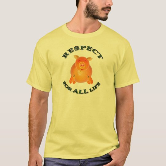 Respect for ALL life - vegetarian piglet T-Shirt