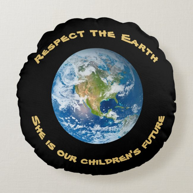Respect Future of Planet Earth Round Pillow