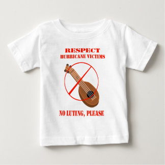Respect Hurricane Victims. No luting, please. Baby T-Shirt