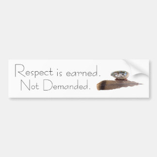 Respect is earned. Not Demanded. Bumper Sticker