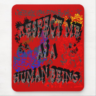Respect Me as a Human Being Mousepad