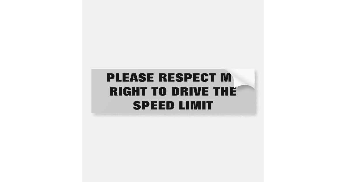 Respect my right to drive the speed limit bumper sticker zazzle com