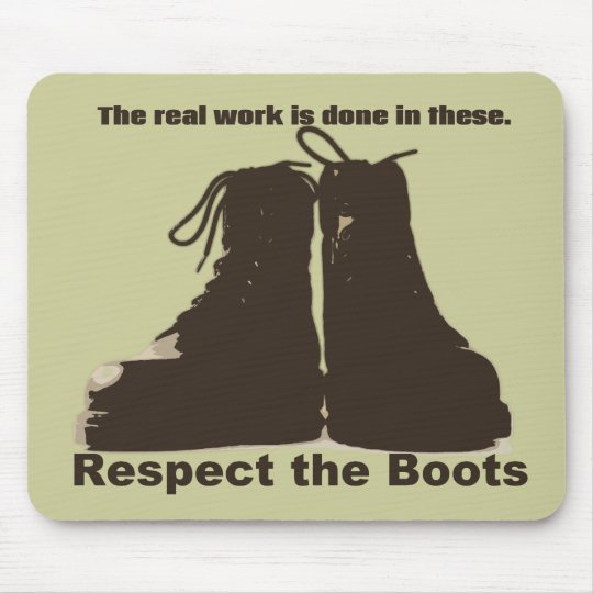 Respect the Boots: What REAL workers wear! Mouse Pad