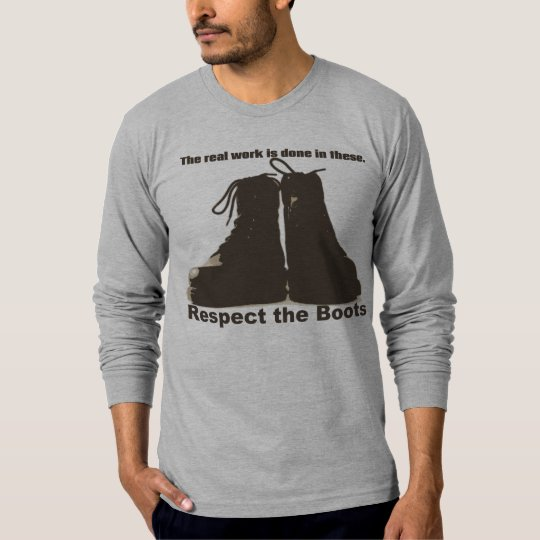 Respect the Boots: What REAL workers wear! T-Shirt