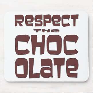 Respect The Chocolate Mouse Pad