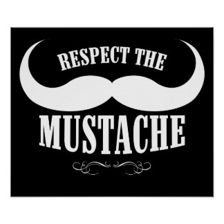 Respect The Mustache $19.95 Poster