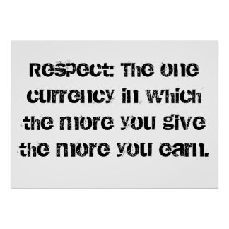 Respect: The one currency in which the more you gi Poster