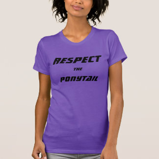 RESPECT THE PONYTAIL T-Shirt