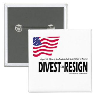 Respect the Presidency ... Divest or Resign Button