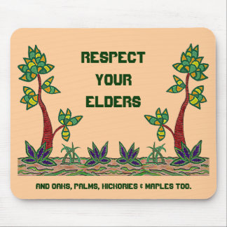 Respect your elders Trees that is. Be eco-friendly Mouse Pads