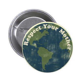 Respect your Mother Earth Button