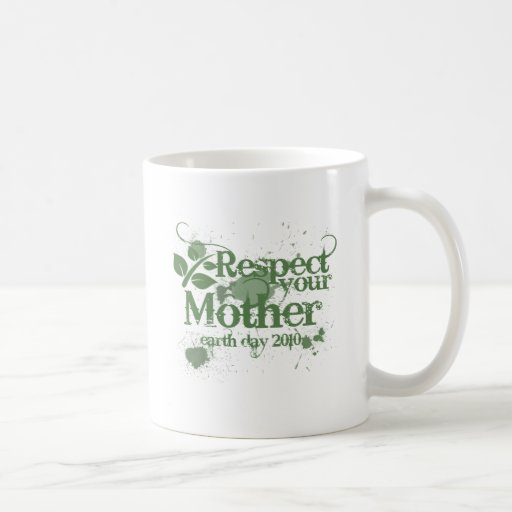 Respect your mother earth day 2010 think green coffee mug