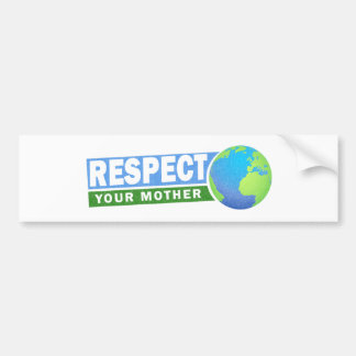Respect Your Mother - Earth Day - Bumper Sticker