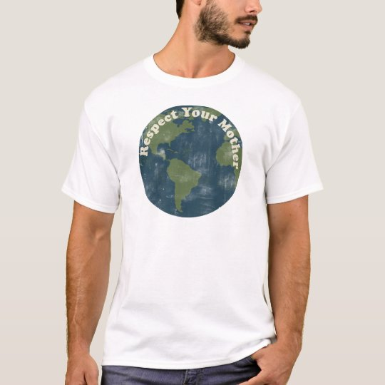 Respect your Mother Earth T-Shirt