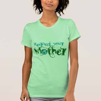 Respect your Mother Womens Outdoor medio ambiente T-Shirt