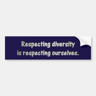 """Respecting Diversity Is Respecting Ourselves Bumper Sticker"