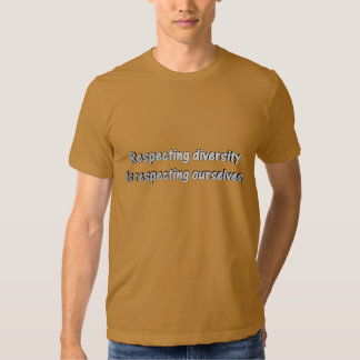 Respecting Diversity Is Respecting Ourselves Shirt