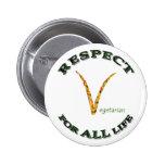 Respecto por TODA LA vida - logotipo vegetariano Pins