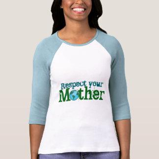 Respete su ambiente del medio de la madre camiseta