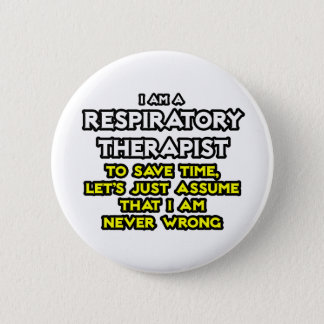 Respiratory Therapist...Assume I Am Never Wrong Pinback Button