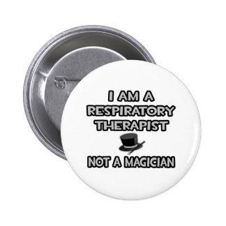 Respiratory Therapist ... Not A Magician Pinback Button