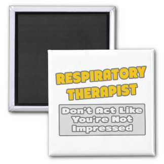 Respiratory Therapist .. You're Impressed 2 Inch Square Magnet