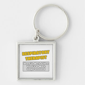 Respiratory Therapist .. You're Impressed Silver-Colored Square Keychain