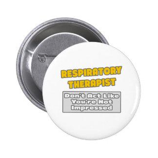 Respiratory Therapist .. You're Impressed Pinback Button