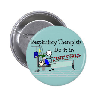 Respiratory Therapists do it in Trendelenburg Pinback Button