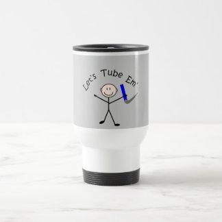 """Respiratory Therapy Stick Person """"Let's Tube Em"""" 15 Oz Stainless Steel Travel Mug"""