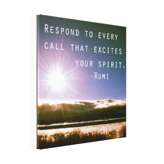 Respond to Every Call That Excites Your Spirit Canvas Print