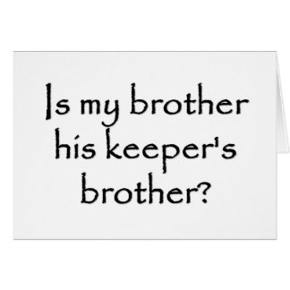 responsibility-is-my-brother-his-keepers-brother card