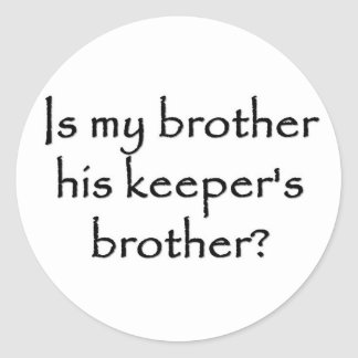 responsibility-is-my-brother-his-keepers-brother classic round sticker